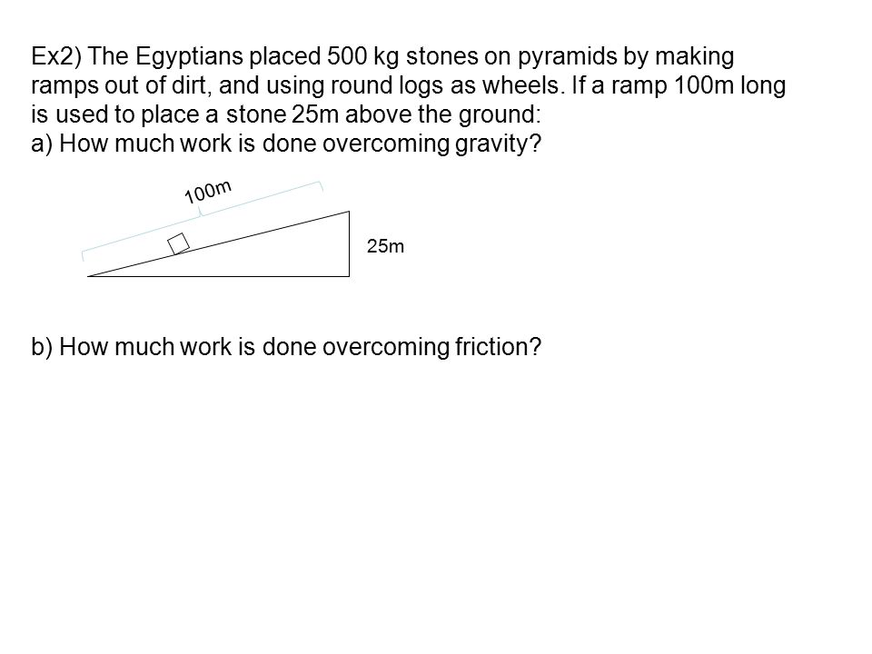 Ex2) The Egyptians placed 500 kg stones on pyramids by making
