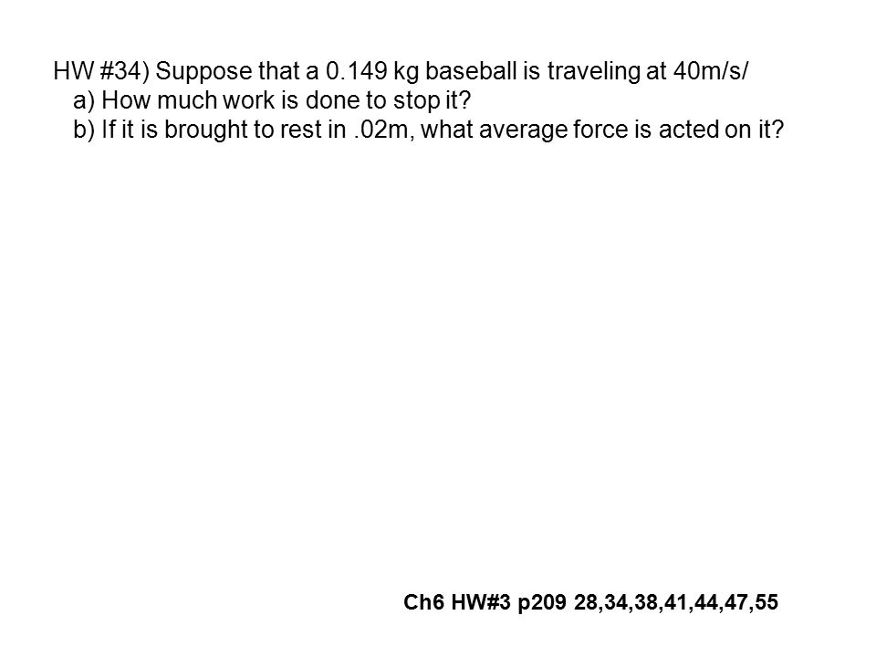 HW #34) Suppose that a 0.149 kg baseball is traveling at 40m/s/