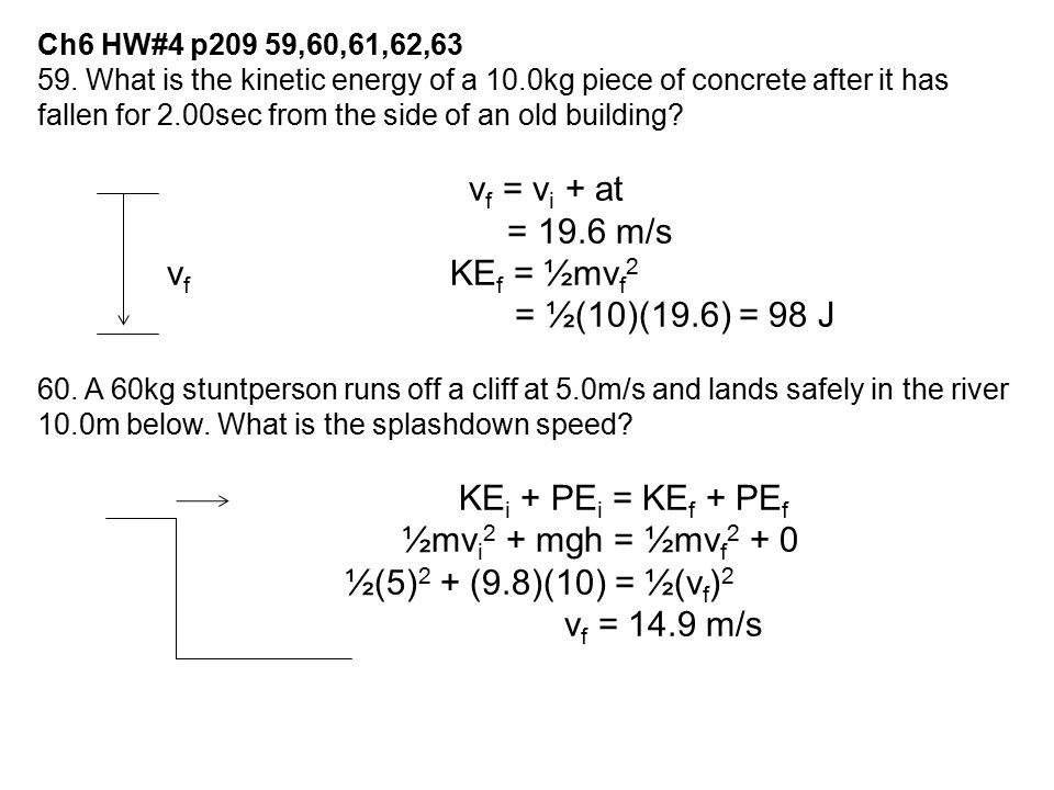 = 19.6 m/s ½mvi2 + mgh = ½mvf2 + 0 ½(5)2 + (9.8)(10) = ½(vf)2