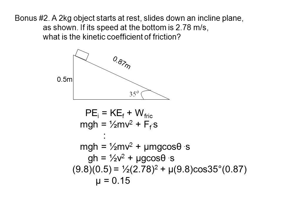 PEi = KEf + Wfric mgh = ½mv2 + Ff.s : mgh = ½mv2 + µmgcosθ .s