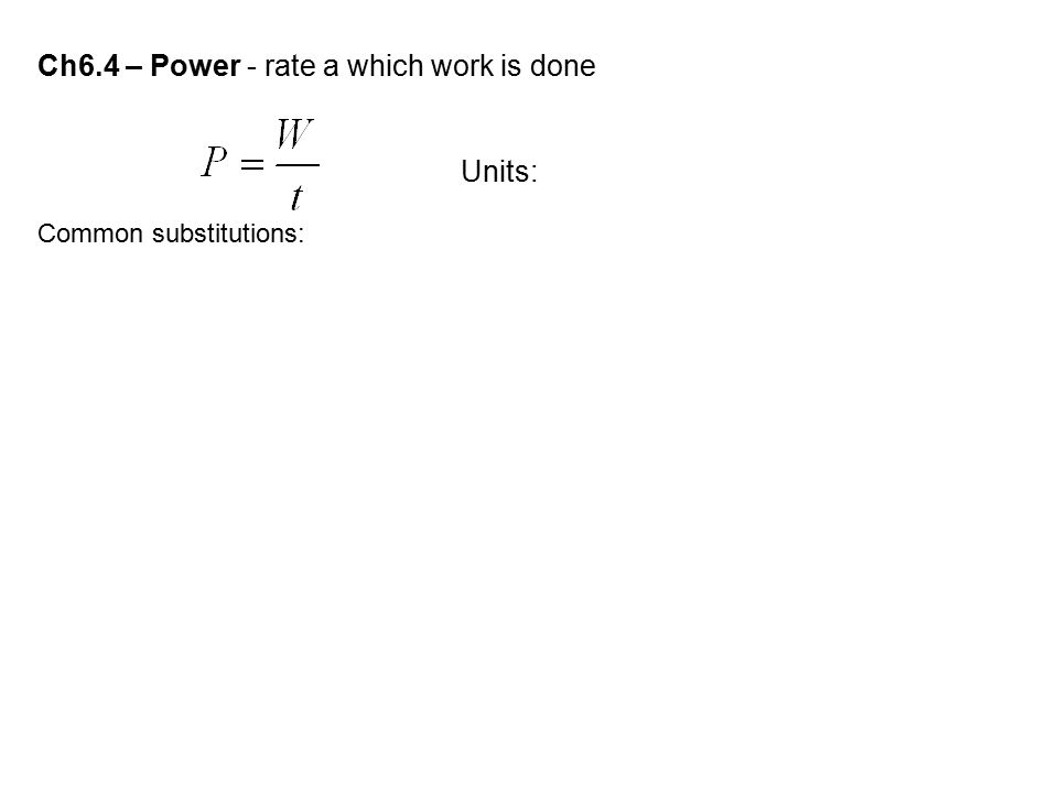 Ch6.4 – Power - rate a which work is done