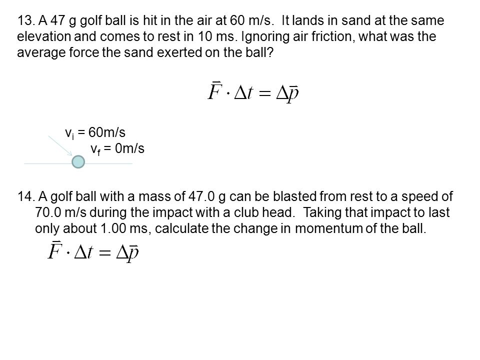 13. A 47 g golf ball is hit in the air at 60 m/s