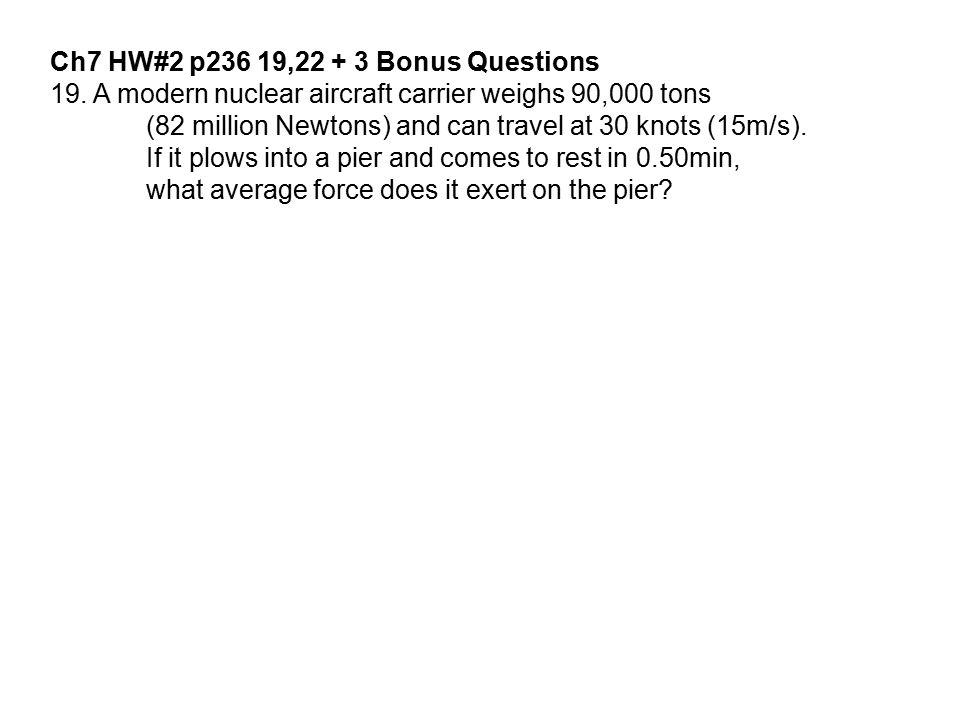 Ch7 HW#2 p236 19,22 + 3 Bonus Questions