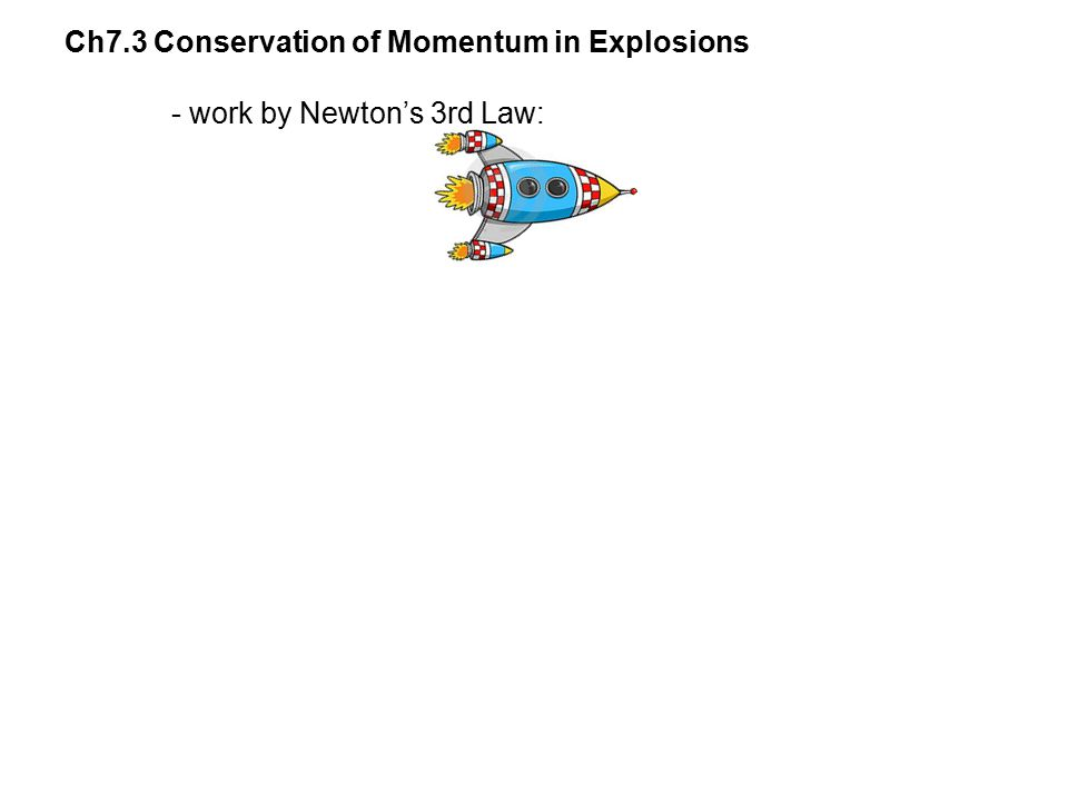 Ch7.3 Conservation of Momentum in Explosions
