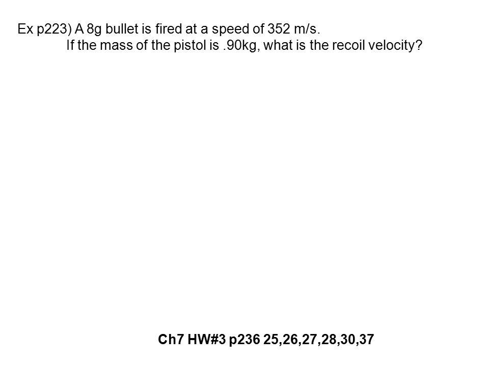 Ex p223) A 8g bullet is fired at a speed of 352 m/s.