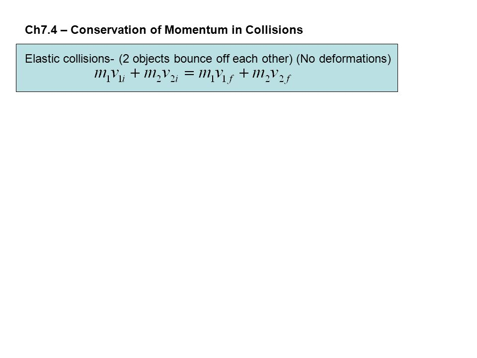 Ch7.4 – Conservation of Momentum in Collisions