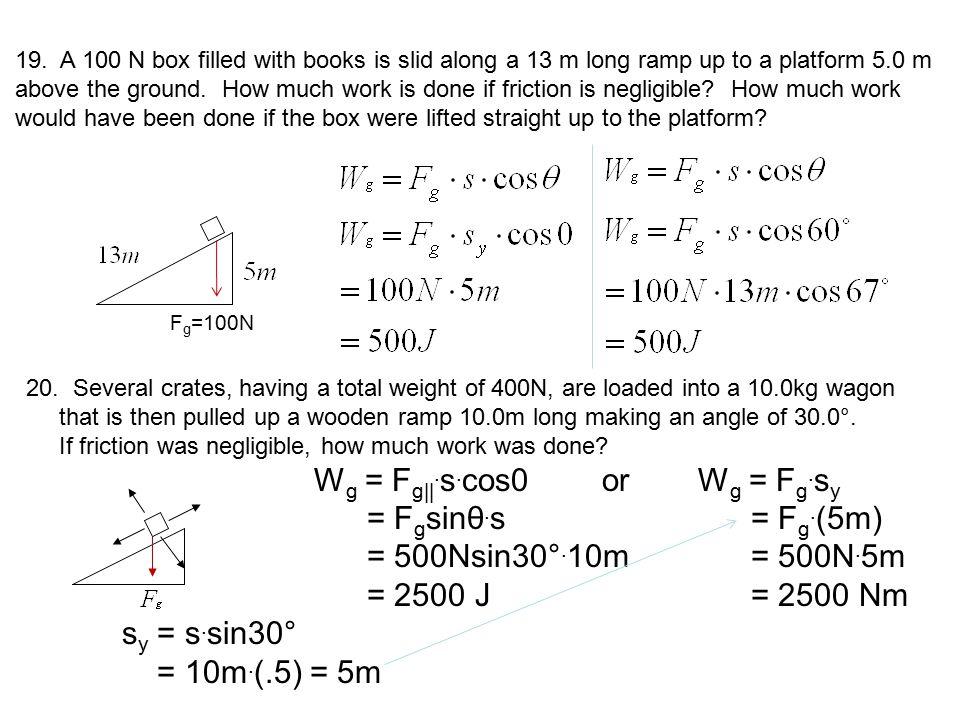= Fgsinθ.s = Fg.(5m) = 500Nsin30°.10m = 500N.5m = 2500 J = 2500 Nm
