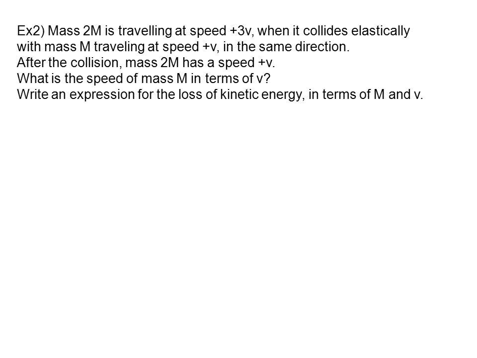 Ex2) Mass 2M is travelling at speed +3v, when it collides elastically
