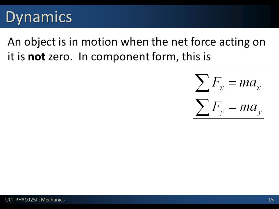 Dynamics An object is in motion when the net force acting on it is not zero.