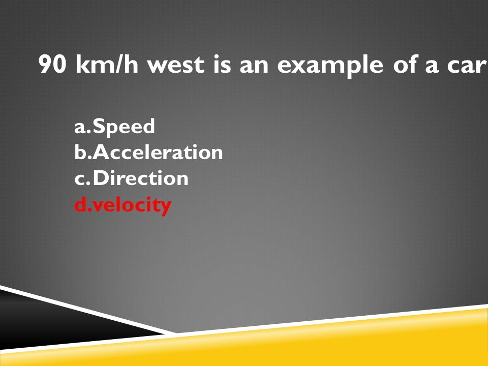 90 km/h west is an example of a car s