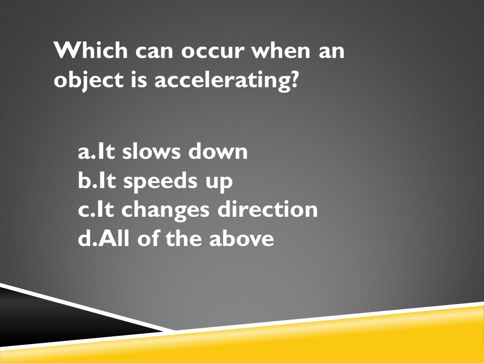 Which can occur when an object is accelerating