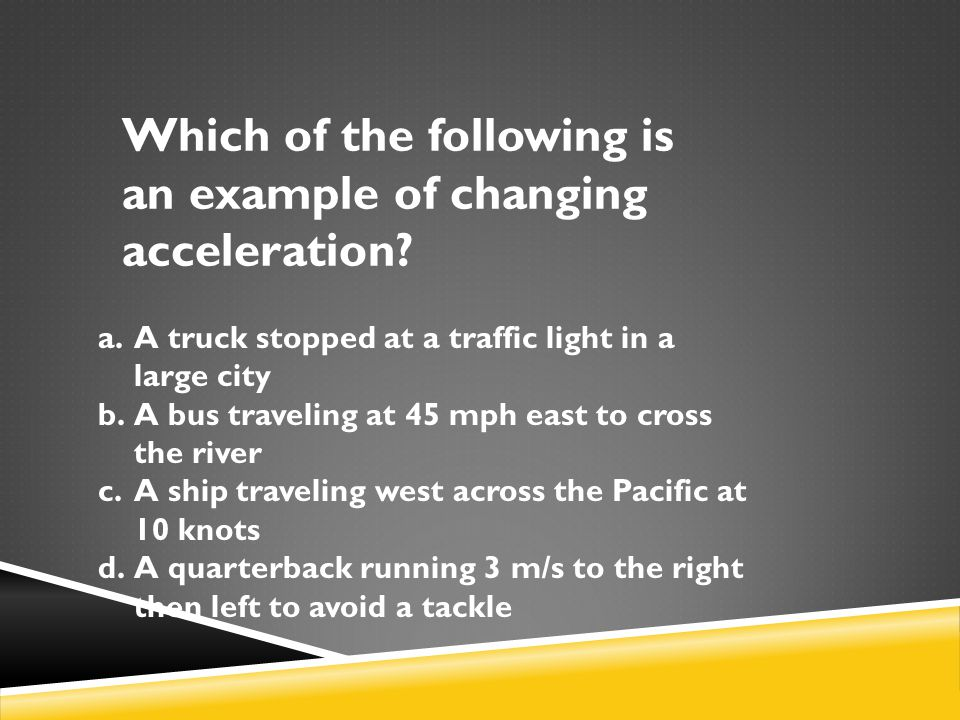 Which of the following is an example of changing acceleration