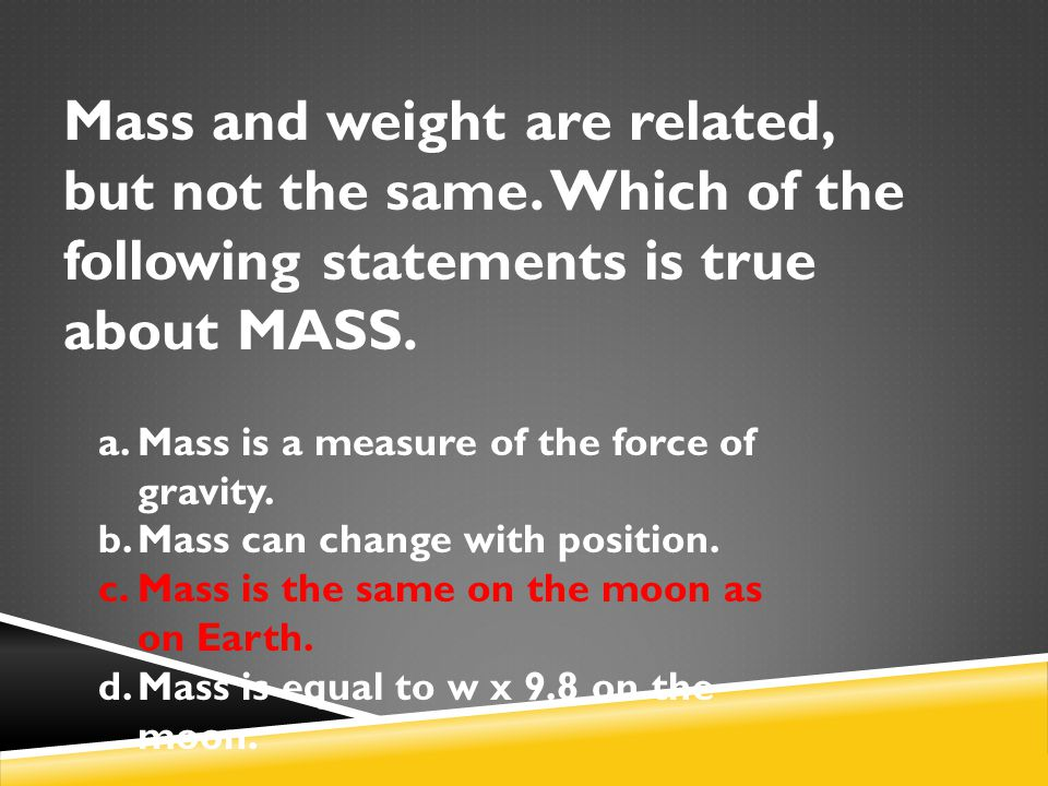 Mass and weight are related, but not the same