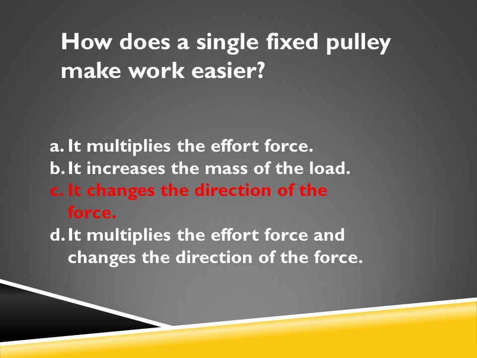 How does a single fixed pulley make work easier