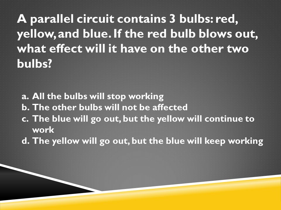 A parallel circuit contains 3 bulbs: red, yellow, and blue