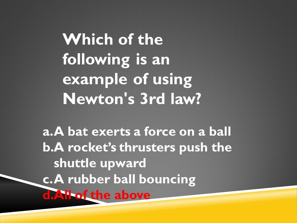 Which of the following is an example of using Newton s 3rd law