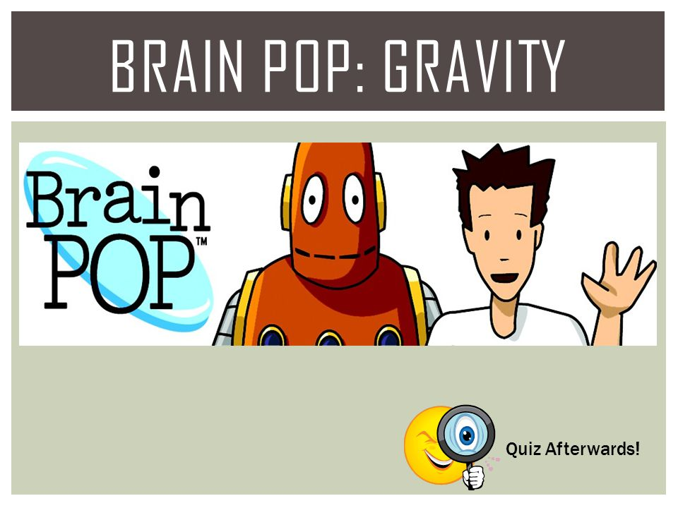 BRAIN POP: Gravity Quiz Afterwards!