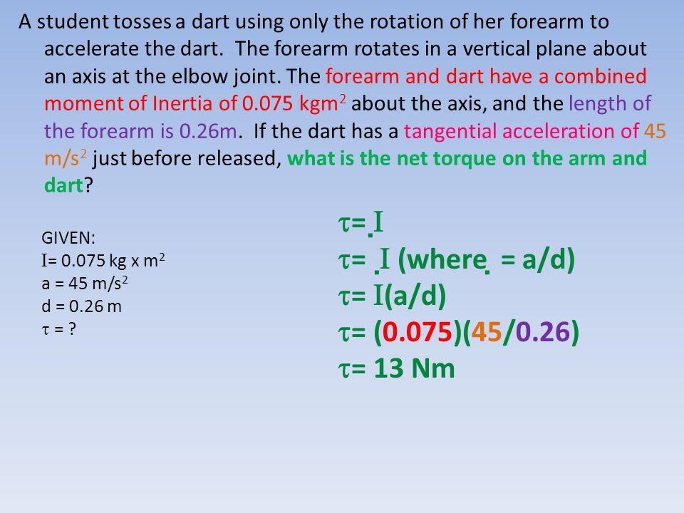 =  =  (where = a/d) = (a/d) = (0.075)(45/0.26) = 13 Nm