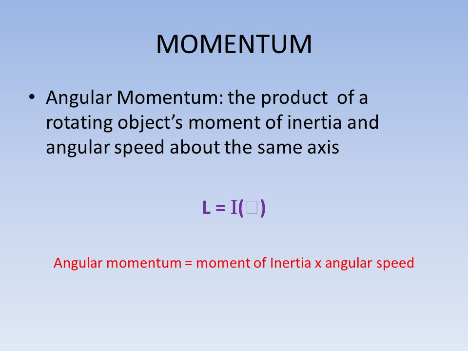 Angular momentum = moment of Inertia x angular speed