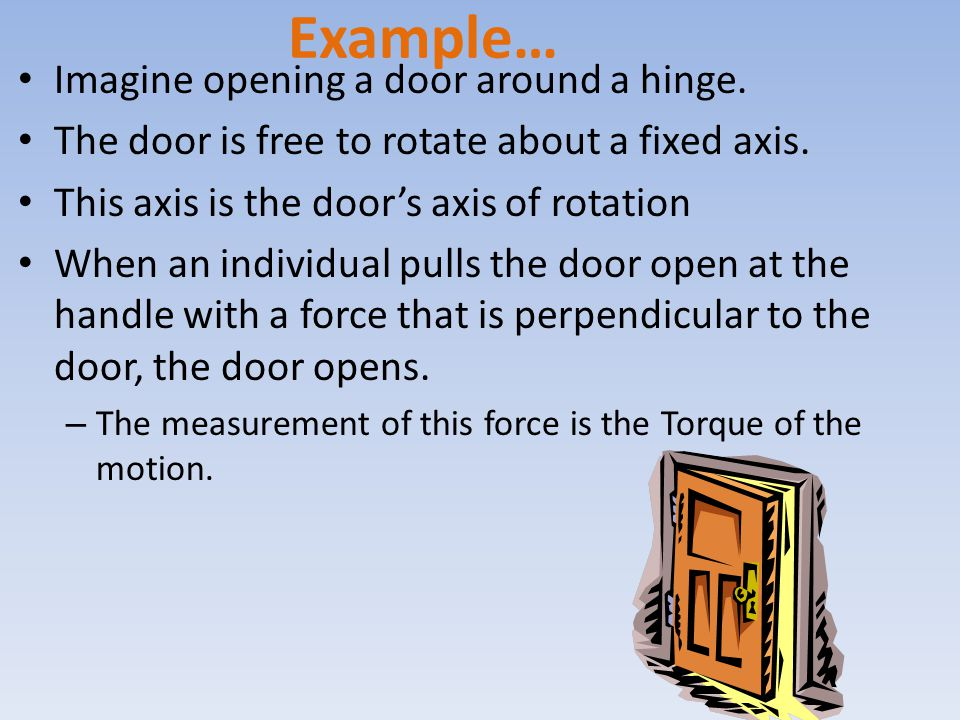 Example… Imagine opening a door around a hinge.