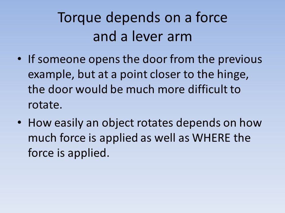 Torque depends on a force and a lever arm