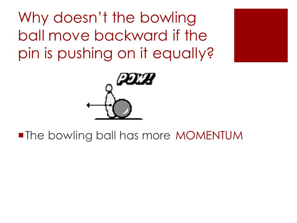 Why doesn't the bowling ball move backward if the pin is pushing on it equally