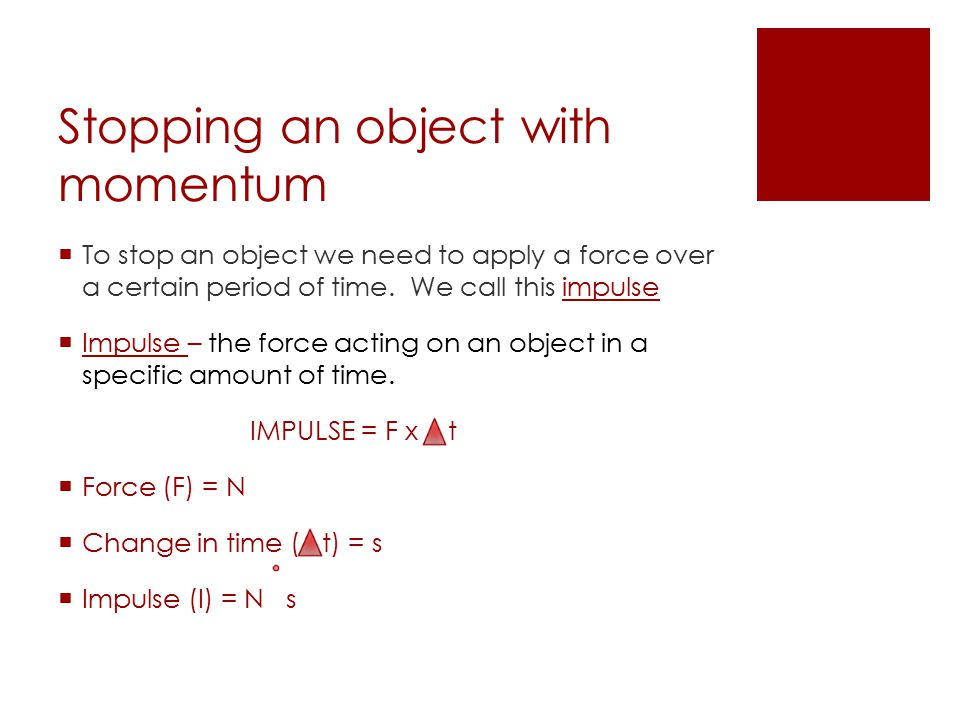 Stopping an object with momentum