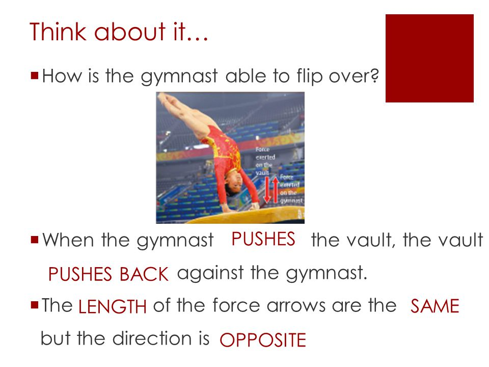 Think about it… How is the gymnast able to flip over