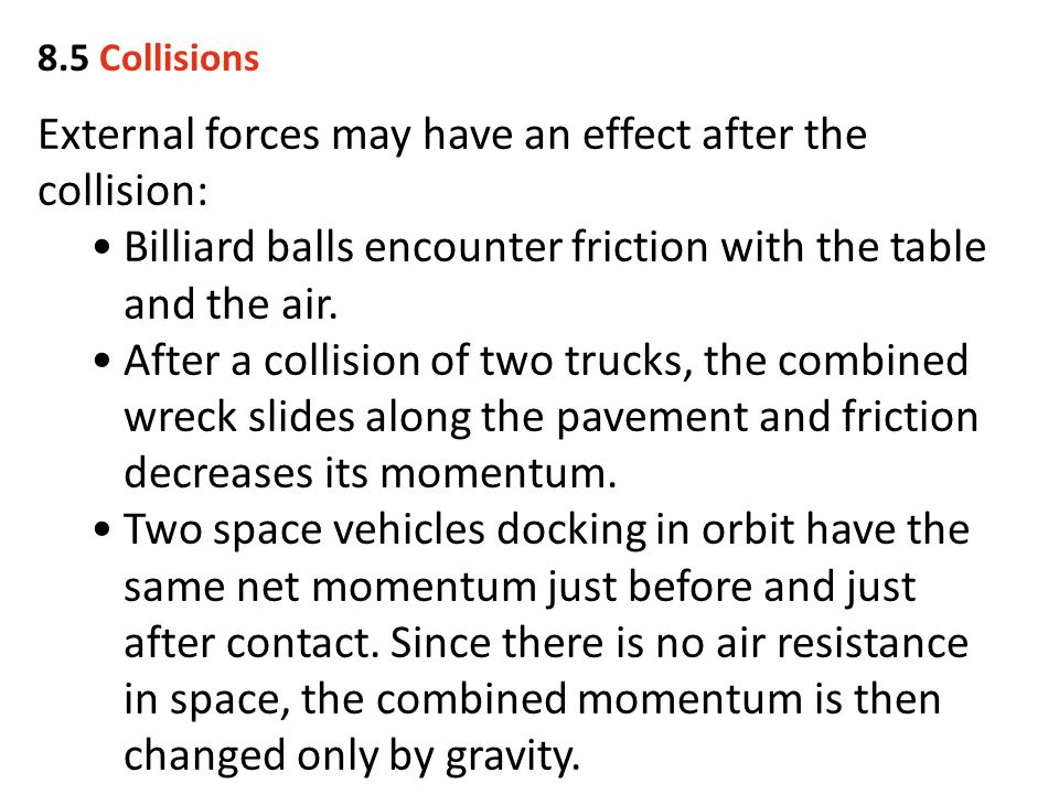 External forces may have an effect after the collision: