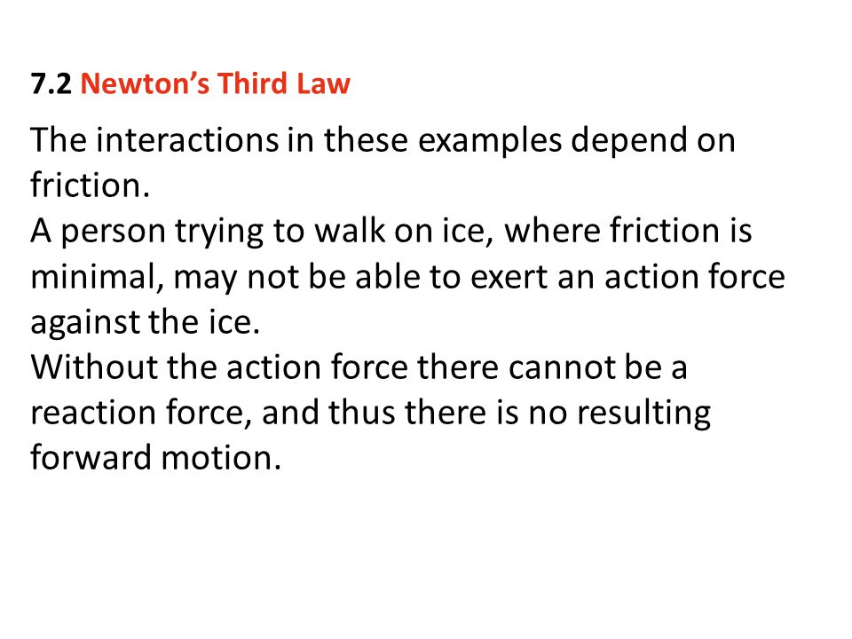 The interactions in these examples depend on friction.