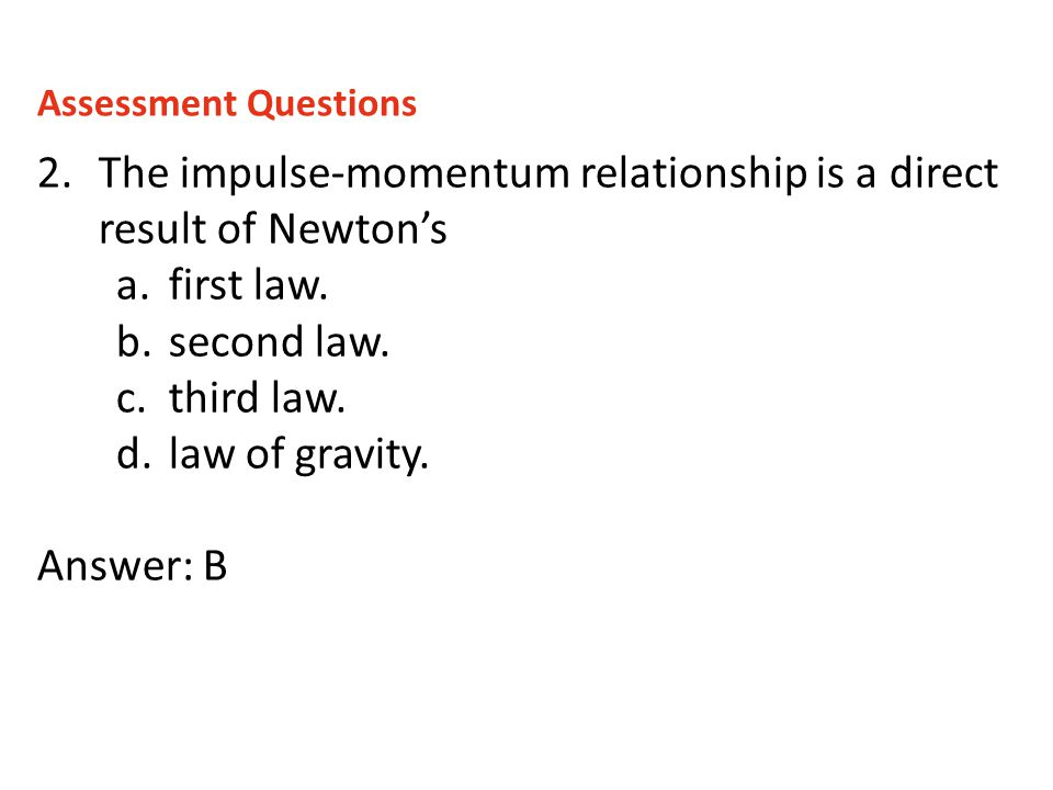 The impulse-momentum relationship is a direct result of Newton's