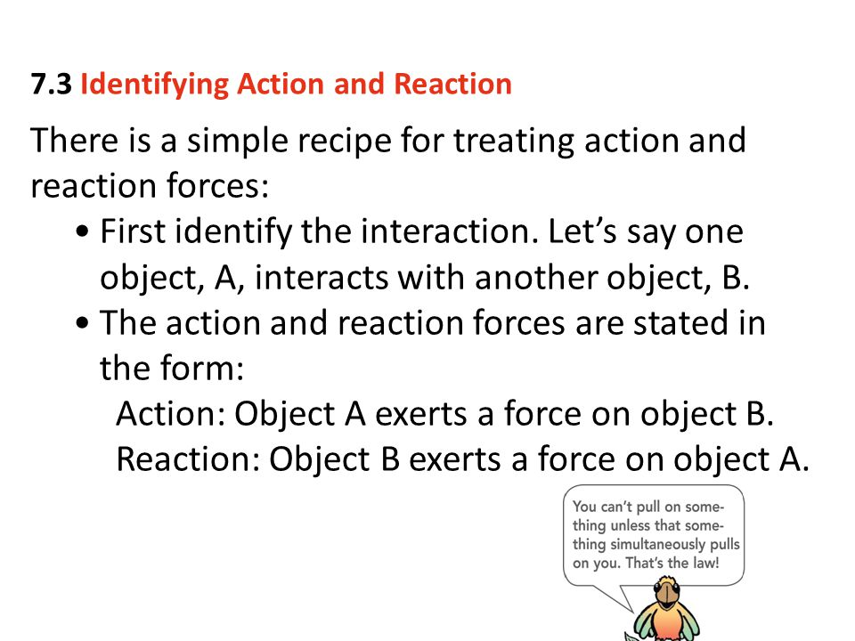 There is a simple recipe for treating action and reaction forces: