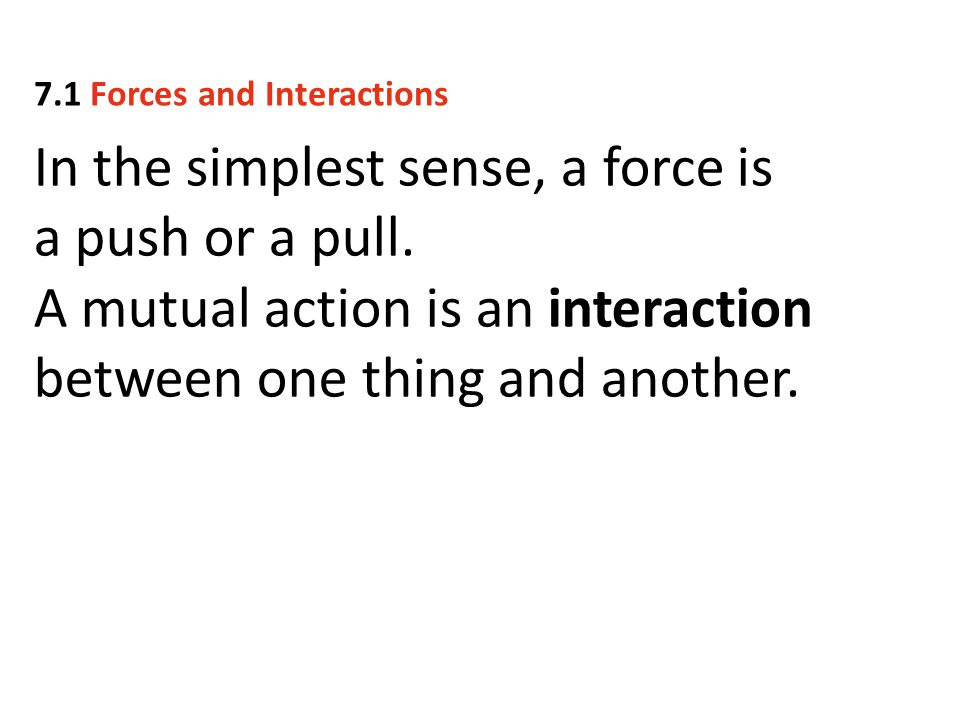 In the simplest sense, a force is a push or a pull.
