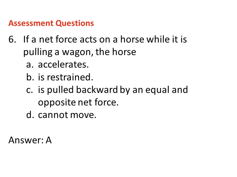 If a net force acts on a horse while it is pulling a wagon, the horse