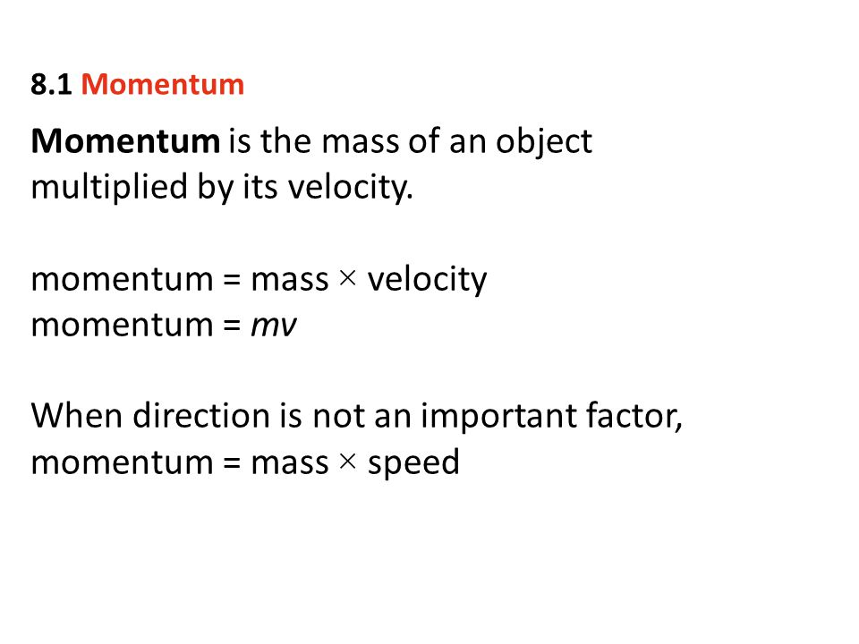 Momentum is the mass of an object multiplied by its velocity.