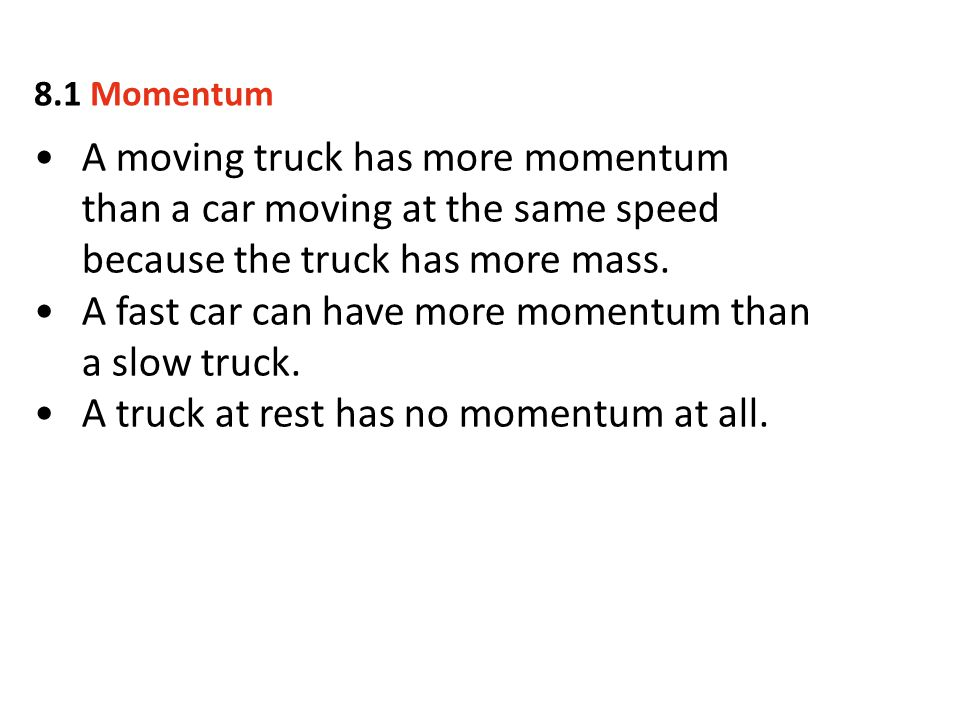 A fast car can have more momentum than a slow truck.