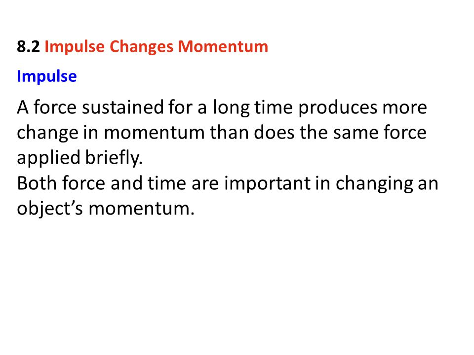 Both force and time are important in changing an object's momentum.