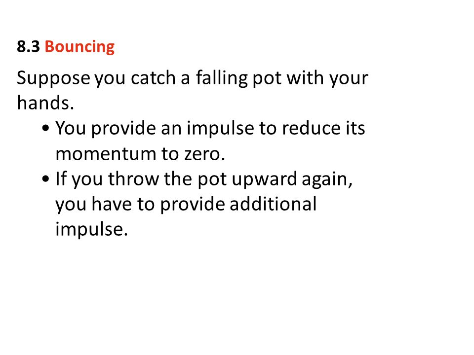 Suppose you catch a falling pot with your hands.