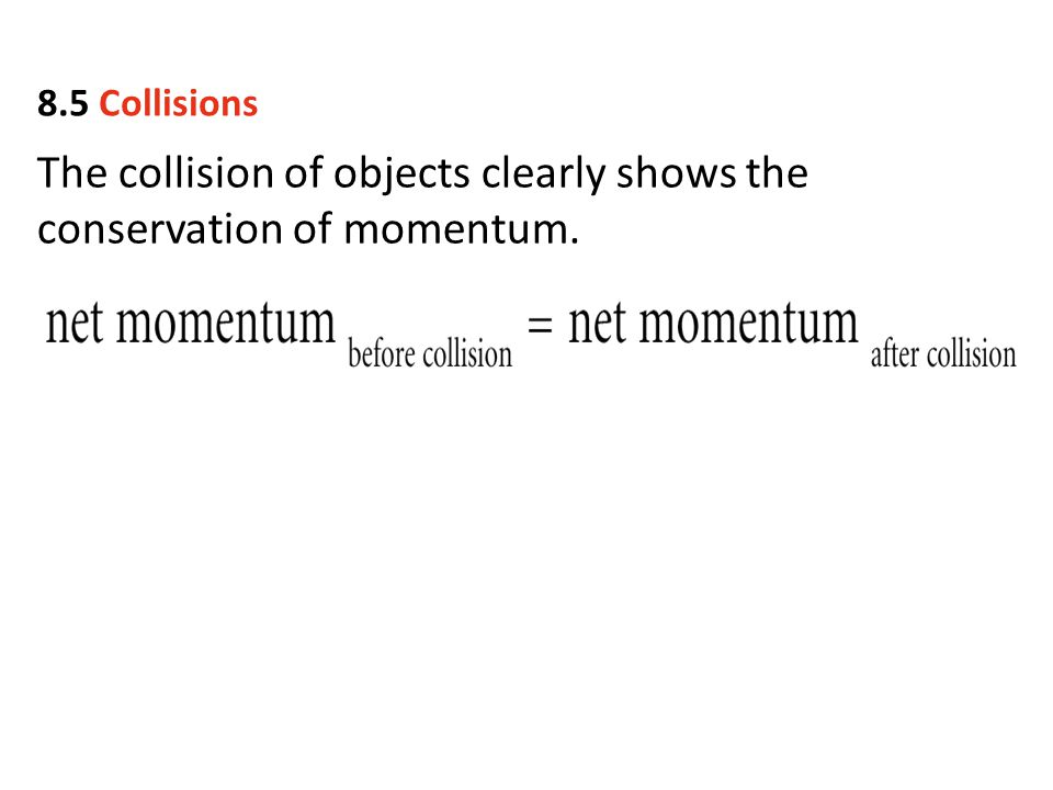 The collision of objects clearly shows the conservation of momentum.