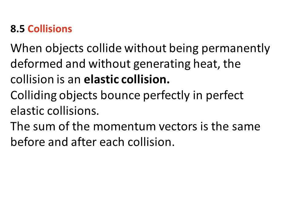 Colliding objects bounce perfectly in perfect elastic collisions.