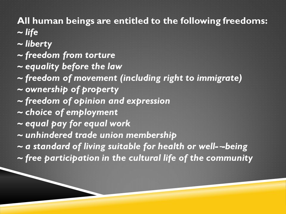 All human beings are entitled to the following freedoms: