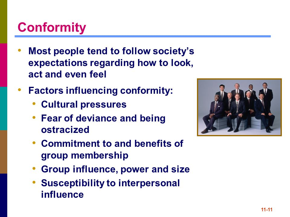 Conformity Most people tend to follow society's expectations regarding how to look, act and even feel.