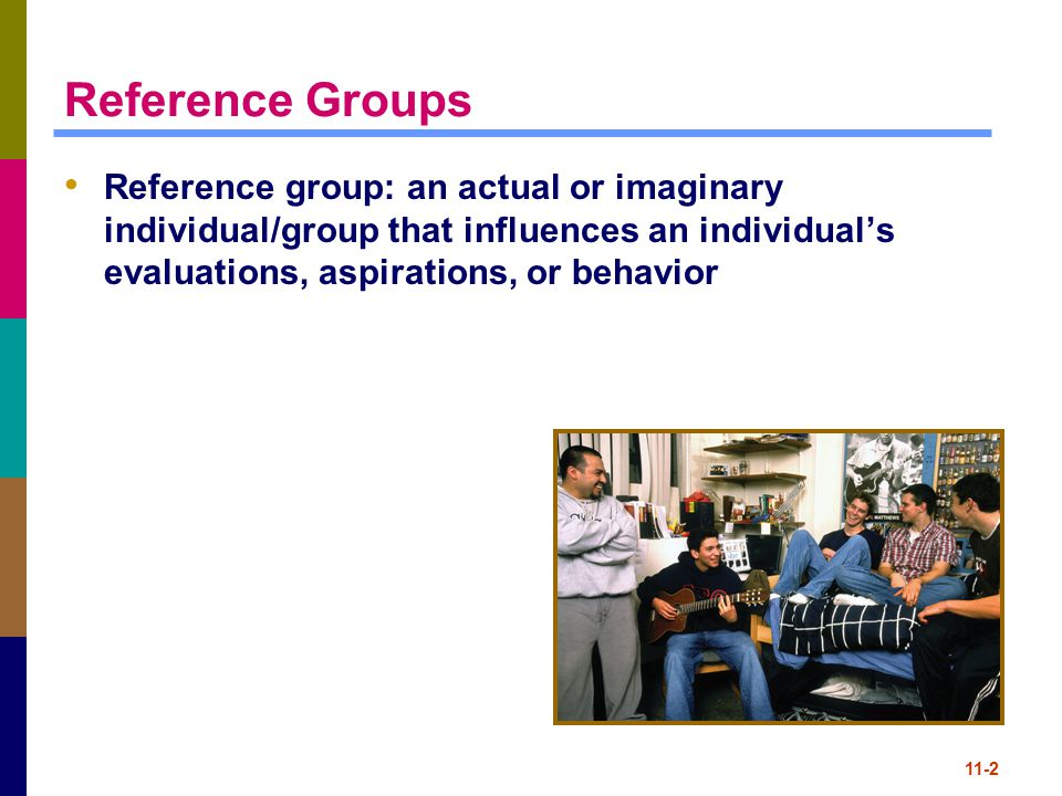 Reference Groups Reference group: an actual or imaginary individual/group that influences an individual's evaluations, aspirations, or behavior.