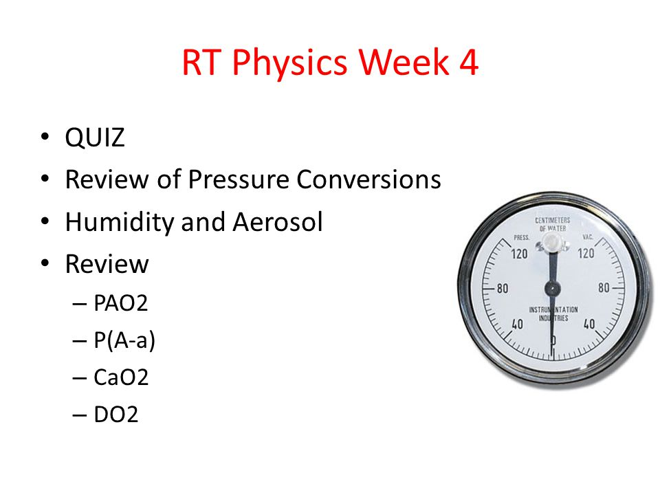RT Physics Week 4 QUIZ Review of Pressure Conversions