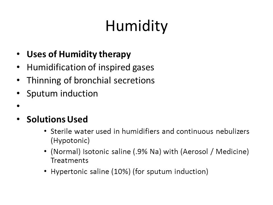 Humidity Uses of Humidity therapy Humidification of inspired gases