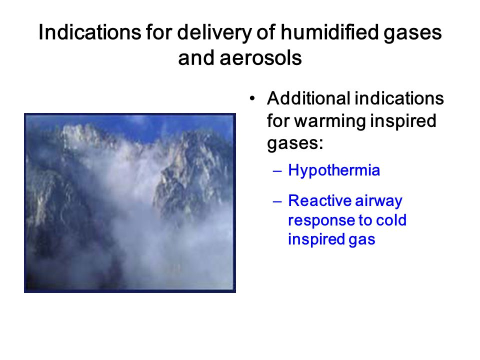 Indications for delivery of humidified gases and aerosols