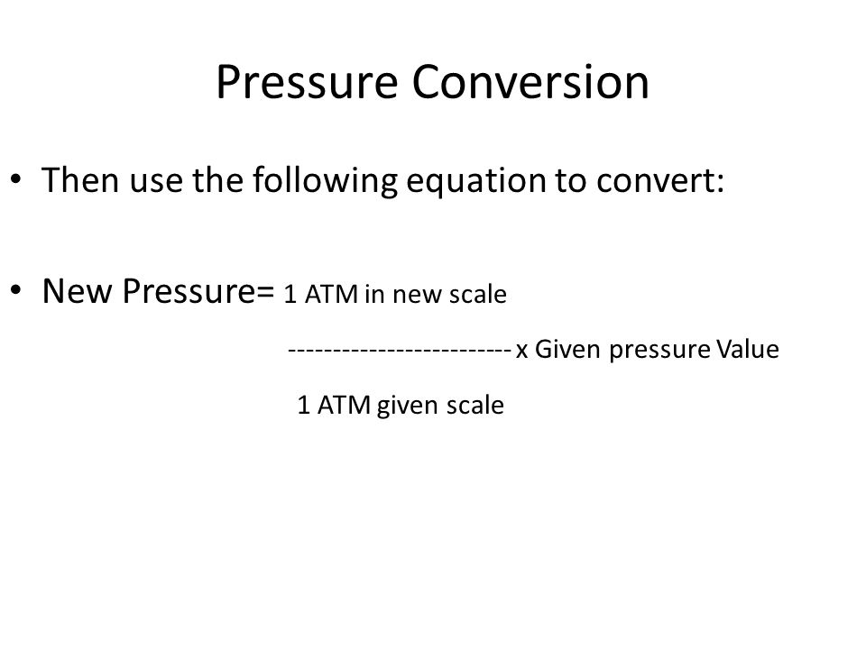 Pressure Conversion Then use the following equation to convert: