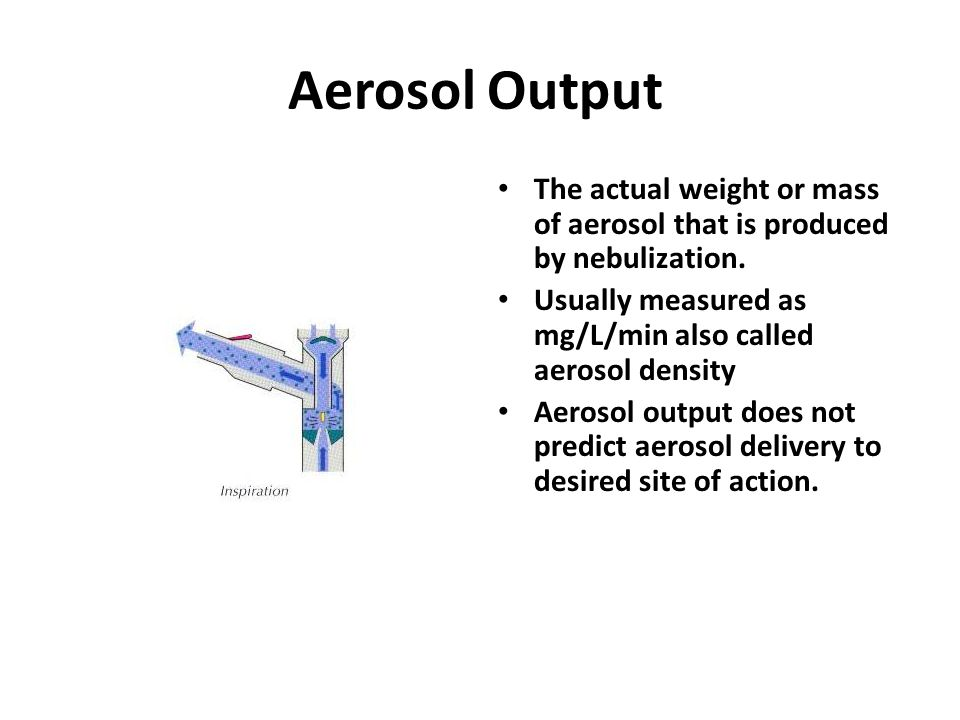 Aerosol Output The actual weight or mass of aerosol that is produced by nebulization. Usually measured as mg/L/min also called aerosol density.