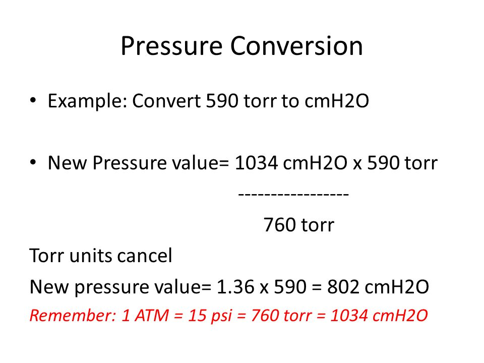 Pressure Conversion Example: Convert 590 torr to cmH2O