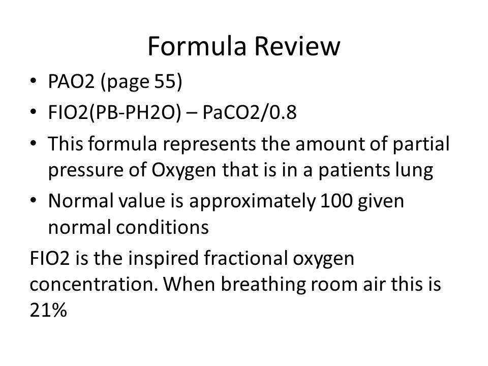 Formula Review PAO2 (page 55) FIO2(PB-PH2O) – PaCO2/0.8